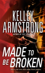 Made to be Broken by Kelley Armstrong